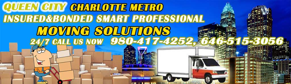 Queen City Charlotte Metro INSURED and BONDED SMART PROFESSIONAL MOVING LABOR-LOADIND-UNLOADING RENTAL TRUCKS
